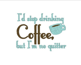 I'd Stop Drinking Coffee, But I'm No Quitter Caffeine Machine Embroidery Design, coffee design, coffee embroidery design