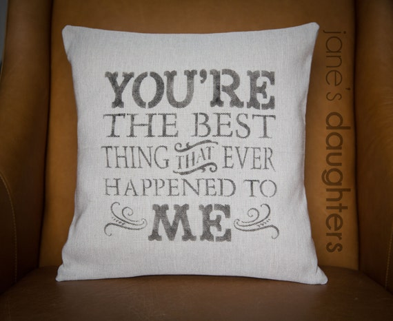 Pillow Cover You're The Best Thing That Ever Happened to Me burlap cover fabric cover