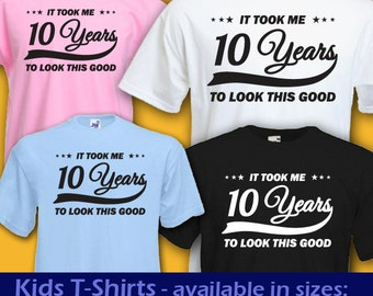 it took me 10 years to look this good funny cool babys kids boys girls t shirt 10th birthday christmas gift idea - Class Reunion T Shirt Design Ideas