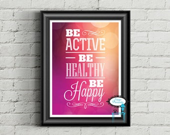 """Be Active Be Healthy Be Happy - Instant Download - 8""""X10"""" Digital Art Printable - DIY - Wall Art"""