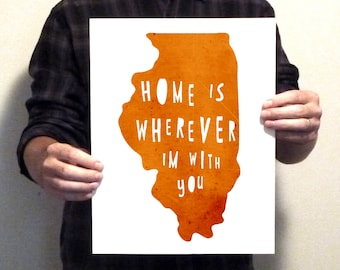 Illinois  - Home Is Wherever I'm With You - 11x14 Typography Print