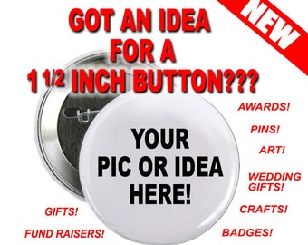 10 Custom 1 1/2 inch Buttons Personalized