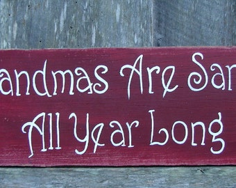 Grandmas Are Santas All Year Long . wood sign. Free Shipping in U.S