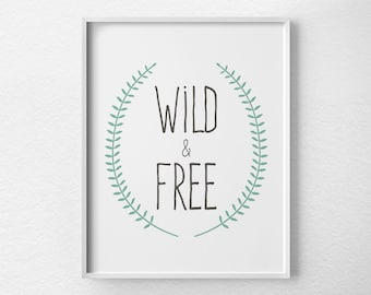 Wild & Free Print, Inspirational Print, Inspirational Quote, Motivational Poster, Typography Print, Dorm Room Decor, Laurel Leaf Art, 0247