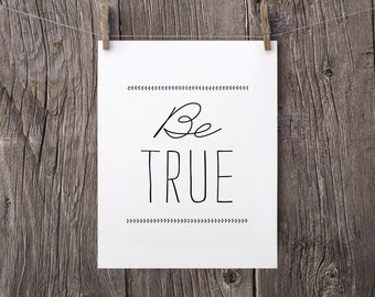 5x7 Be True Printable Art, Inspirational Art, Instant Download, Motivational Poster, Teen Bedroom Decor, Black and White Office Art
