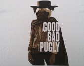 The Good The Bad and The Pugly Humorous Printed T-Shirt