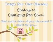 DESIGN YOUR OWN Contoured Changing Pad Cover- Mail in your fabric selections and we will do the sewing for you!