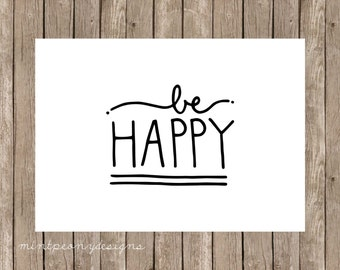 Be Happy.  Black and white.  5x7 digital printable.  Home decor print.