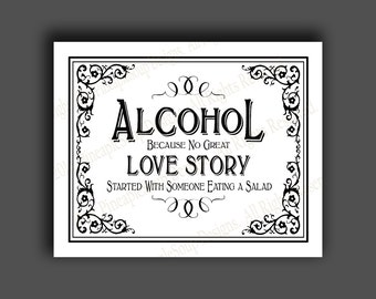 Printable Alcohol because no great Love Story started with a salad Bar Sign - instant download file - DIY - Black Tie Collection