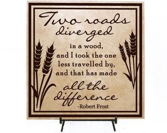 Two roads diverged in a wood and I took the one less traveled by, and that has made all the difference - Robert Frost - Inspirational Sign