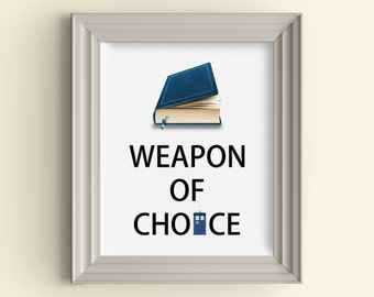 Books Weapon of Choice Art Print Doctor Who Art Print Library Best Weapons In The World Tardis Dr Who Quote Nerd Geek Typography Wall Art