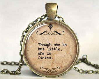 Though she be but little, Quote necklace,Quote Jewelry, Quote Pendant, Inspirational Jewelry, Inspirational Quote,Shakespeare