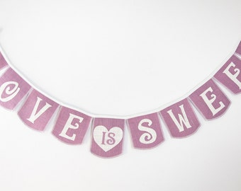 Love is Sweet,  wedding banner, colored Burlap flags and letters, shown with scalloped flags, 15+ colors of burlap, Product ID# 2014-014