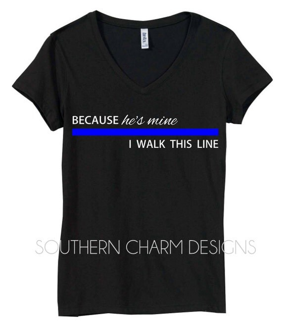 Because he 39 s mine i walk this line thin blue line police for Texas thin blue line shirt