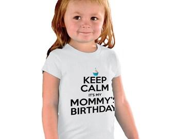 Keep Calm it's my Mommy's birthday funny kids Shirt or Baby Bodysuit