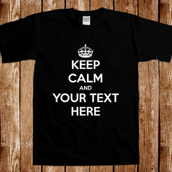 Personalized Keep Calm T Shirt Your Text Here Tee Custom