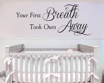 Your First Breath Took Ours Away Vinyl Wall Decal Nursery / Baby
