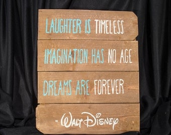 Laughter Is Timeless, Imagination Has No Age, Dreams Are Forever.- Walt Disney 22in x 18in