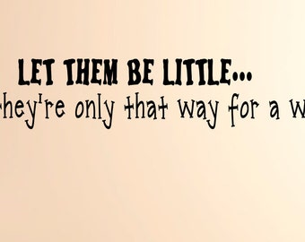 Let them be little   Wall Decal, Wall Vinyl Decal, Custom Wall decal, Custom wall quote,Wall Quote, Removable wall Decal
