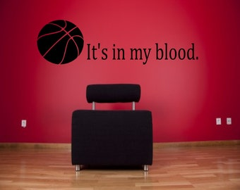 It's in my blood basketball wall decal - sports decals, basketball quotes, sports sayings, weight room decal, sports wall decal