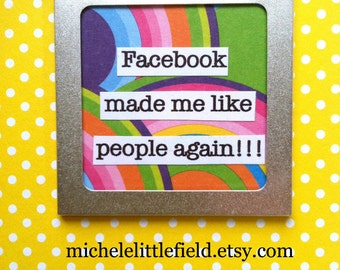 Facebook Made Me Like People Again Antisocial Funny Altered Art Magnet