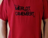 Foodie Funny T Shirt, Tshirt, Tee Shirt - I'm So Merlot That I Camembert It - Red with Black ink
