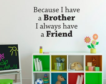 Because I have a Brother Wall Decal - I always have a Friend - Boy Bedroom Wall Sticker - Medium