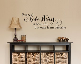 Love Story Wall Decal - Every love story is beautiful, but ours is my favorite Wall Sticker - Love Quote - Medium