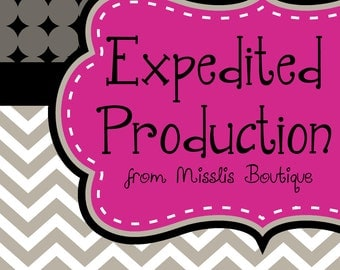 Expedited Production and Shipping