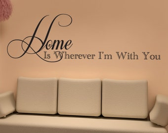Vinyl Wall Decal Sticker Home Is Wherever I'm With You 1465s