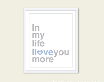 In My Life I love You More Print - Nursery Art Print - Blue and Grey - The Beatles Quote Print