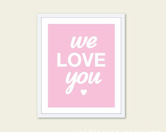 We Love You - Digital Art Print - Typography - Pink Baby Girl Nursery Decor - Heart Poster