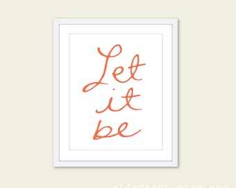 Let It Be - Wall Art Print - Quote - Coral and White - Handwriting Typography - Modern - Original - Under 20