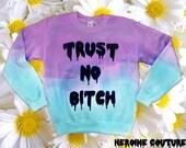 Customizable Dip-Dye Trust No Bitch Sweatshirt