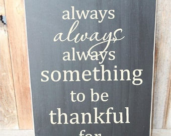 There is always, always, always something to be thankful for- wood Home decor sign with vinyl lettering