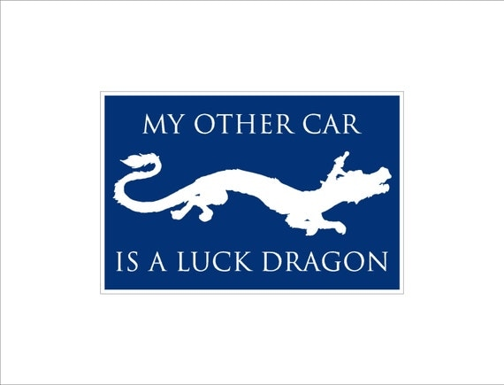 My Other Car Is A Luck Dragon sign - smaller size geek gift