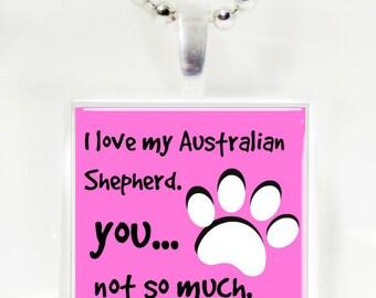 I love my Australian Shepherd, you not so much  Glass Tile Pendant