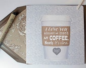 Almost As Much Coffee Love Card - Valentines Card, Awkward Dating, Date-iversary, Anniversary