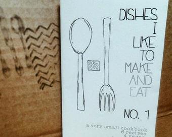 Dishes I Like to Make and Eat Mini Cookbook Zine