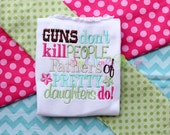 Guns Don't Kill People, Fathers Of Pretty Daughters Do Shirt - Daddy's Little Girl Embroidered Shirt - Fathers of Pretty Daughters Shirt