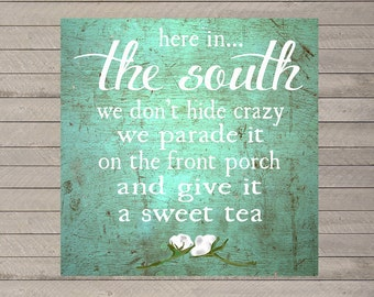 Here in the South We Don't Hide Crazy - Sweet Tea - Sign - Print - Decor - 8x8