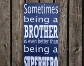 Sometimes Being a Brother is Better Than Being a Superhero. Hand Painted Typography Sign