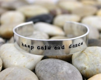 Dancer Gift / Dance Gift / Dance Jewelry / Keep Calm and Dance Bracelet / Dance Bracelet / Aluminum Cuff Dance Bracelet / Custom Bracelet