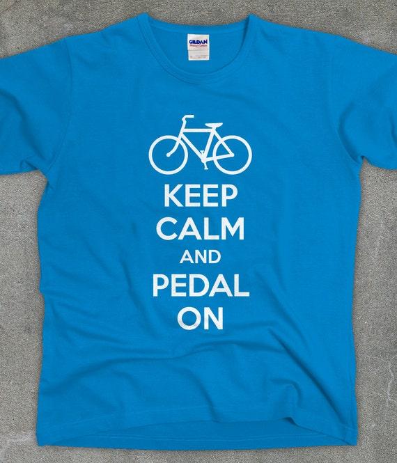 Keep Calm and Pedal On - biking shirt unisex men's women's tshirt tee - You Choose Color