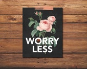 Worry Less - Quote Art - Life Is Beautiful - Chalkboard Decor - Vintage Rose - Shabby Chic - Printable Art - Wall Art - Art Print