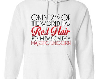 Only 2% Of The World Has Red Hair So I'm Bascially a Majestic Unicorn Hoodie Ginger Hooded Sweatshirt Shirt Mens Ladies Womens ML-506