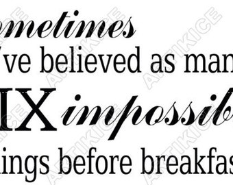 SALE!! Alice In Wonderland Inspired Six Impossible Things Quote Wall Vinyl Decal 20% OFF!