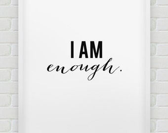 printable 'I am enough.' inspirational poster // instant download print // black and white home decor print // inspirational poster