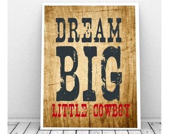 Dream Big Little Cowboy Art, Instant Digital Download, Little Cowboy Shower, Boy Nursery, Cowboy Art, Cowboy Baby, Cowboy Decor