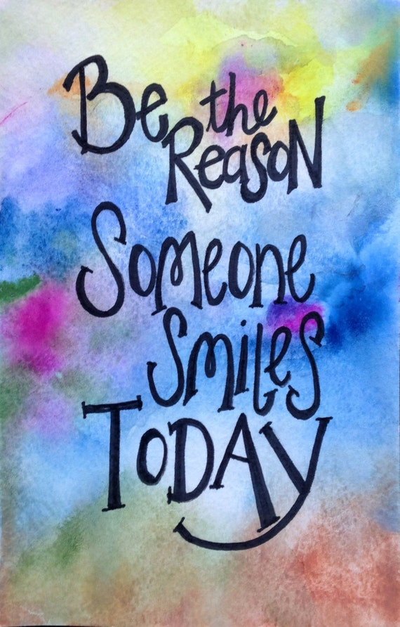 Be The Reason Someone Smiles Today Original Watercolor